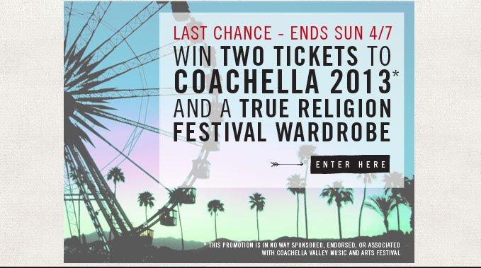 Last Chance - Ends Sun 4/7 - Win two tickets to Coachella 2013 and a True Religion Festival Wardrobe
