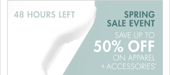 SPRING SALE EVENT SAVE UP TO 50% OFF ON APPAREL + ACCESSORIES* (PROMOTION ENDS 04.07.13 AT 11:59 PM/PT. EXCLUDES DENIM AND SALE. NOT VALID ON PREVIOUS PURCHASES.)