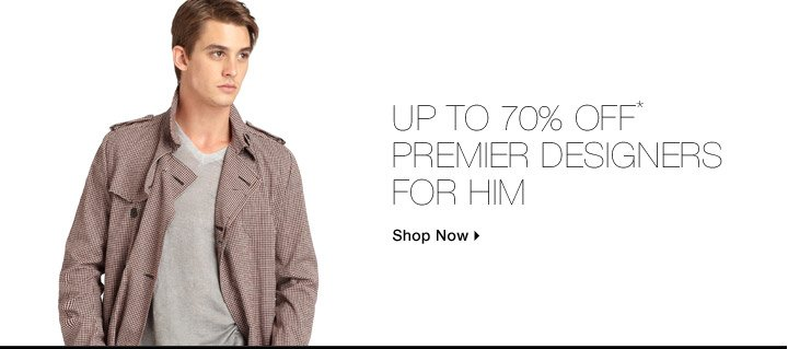 Up To 70% Off* Premier Designers For Him