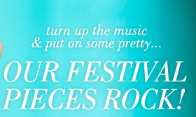 turn up the music & put on some pretty... Our Festival Pieces Rock!