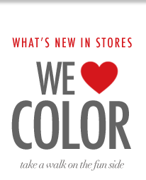 What's new in stores - we love color! Take a walk on the fun side.