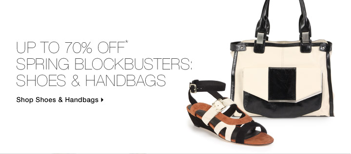 Up To 70% Off* Spring Blockbusters: Shoes & Handbags