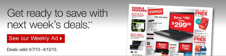 Get  ready to save with next weeks deals.** Deals valid 4/7/13–4/13/13.  See our Weekly Ad.