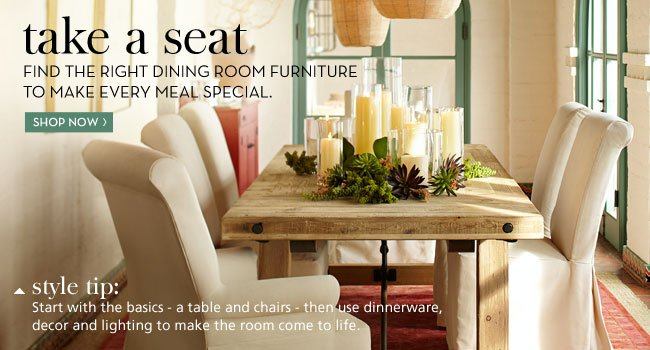 TAKE A SEAT - FIND THE RIGHT DINING ROOM FURNITURE TO MAKE EVERY MEAL SPECIAL - SHOP NOW
