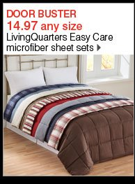 DOOR BUSTER  14.97 any size LivingQuarters Easy Care microfiber sheet sets. Shop now.