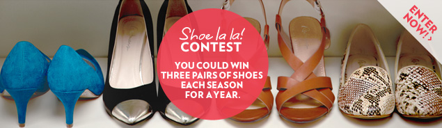 Shoe la la! Contest - Enter our contest for the chance to win three pairs of shoes each season for a year!