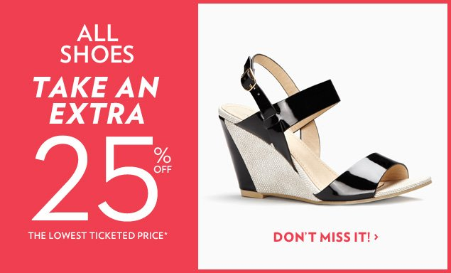 All Shoes! Take an Extra 25% OFF The Lowest Ticketed Price!
