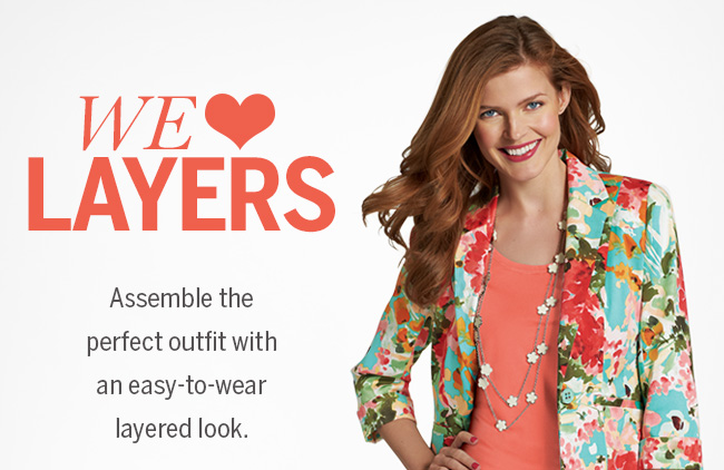 We love LAYERS! Assemble the perfect outfit with an easy-to-wear layered look.
