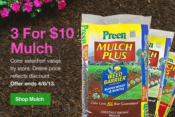 3 for $10 Mulch-Color selection varies by store. Online price reflects discount. Offer ends 4/8/13.Shop Mulch