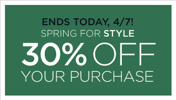 ENJOY TODAY, 4/7! | SPRING FOR STYLE | 30% OFF YOUR PURCHASE