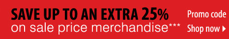 SAVE up to an EXTRA 25%  on sale price merchandise*** Shop now