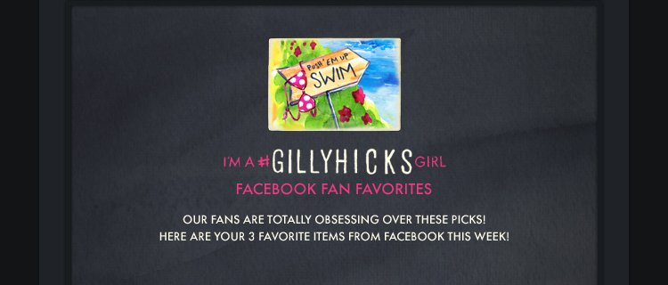 I'M A #GILLYHICKSGIRL FACEBOOK FAN FAVORITES OUR FANS ARE TOTALLY OBSESSING OVER THESE PICKS! HERE ARE YOUR 3 FAVORITE ITEMS FROM FACEBOOK THIS WEEK!