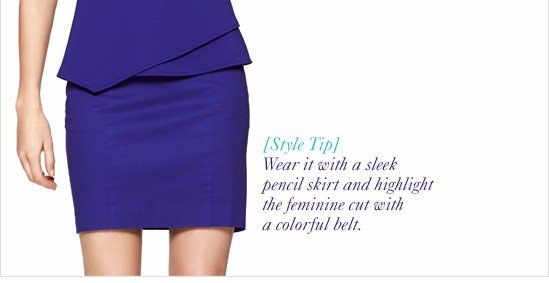 [Style Tip]       Wear it with a sleek pencil        skirt and highlight the feminine        cut with a colorful belt.