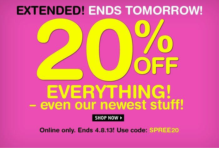 EXTENDED! 20% OFF EVERYTHING!  Online only. ends 4.8.13! Use code: SPREE20