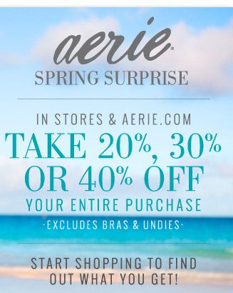 Aerie® Spring Surprise | In Stores & Aerie.com | Take 20%, 30% Or 40% Off Your Entire Purchase | Excludes Bras & Undies | Start Shopping To Find Out What You Get!