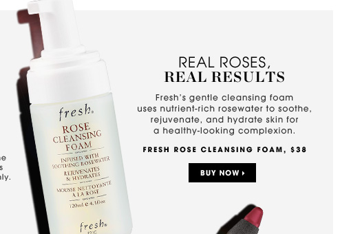 Real Roses. Real Results. Fresh's gentle cleansing foam uses nutrient-rich rosewater to soothe, rejuvenate, and hydrate skin for a healthy-looking complexion. New. Fresh Rose Cleansing Foam, $38