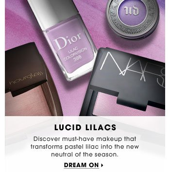 Lucid Lilacs. Discover must-have makeup that transforms pastel lilac into the new neutral of the season. Dream On
