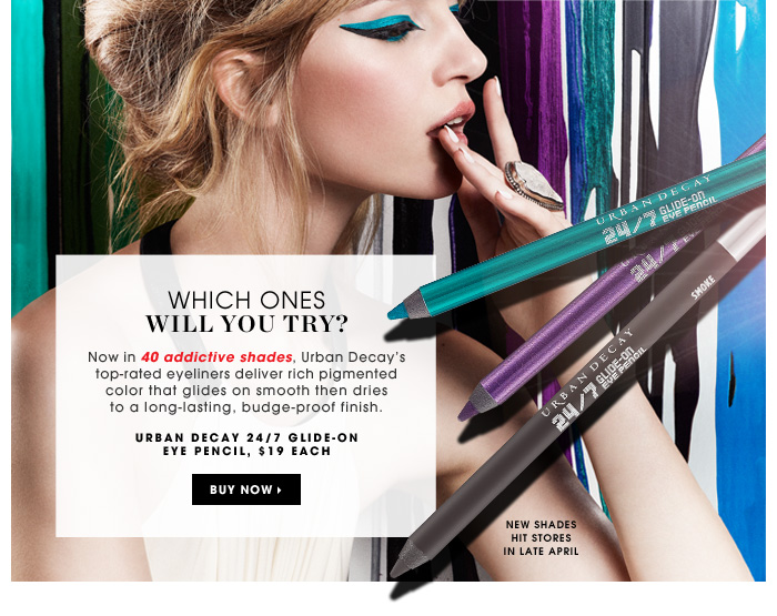 Which Ones Will You Try? Now in 40 addictive shades, Urban Decay's top-rated eyeliners deliver rich pigmented color that glides on smooth then dries to a long-lasting, budge-proof finish. Urban Decay 24/7 Glide-On Eye Pencil, $19 each. new shades hit stores in late April
