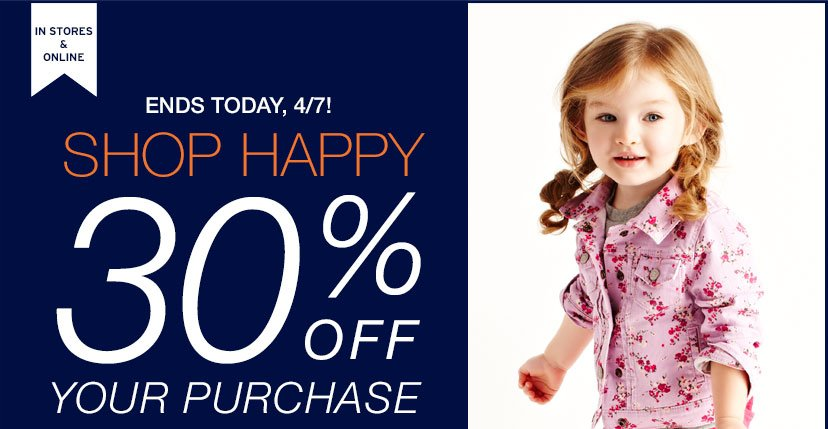 IN STORES & ONLINE | ENDS TODAY, 4/7! | SHOP HAPPY | 30% OFF YOUR PURCHASE