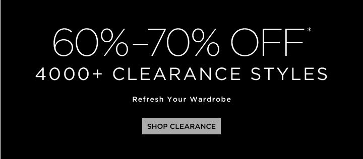 60%-70% OFF* 4000+ Clearance Styles...Refresh Your Wardrobe