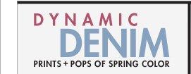 DYNAMIC DENIM PRINTS + POPS OF SPRING COLOR