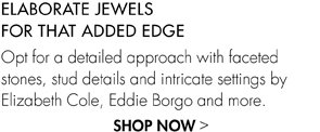 ELABORATE JEWELS FOR THAT ADDED EDGE