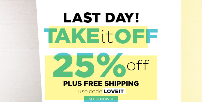 Last Day! 25% Off plus Free Shipping