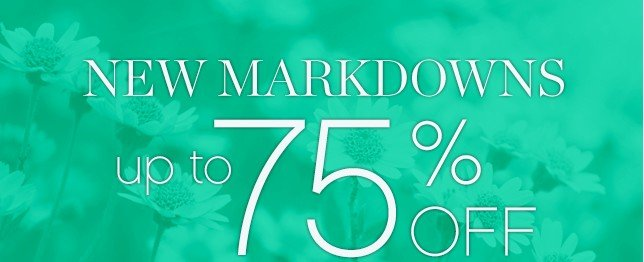 New markdowns up to 75% off.