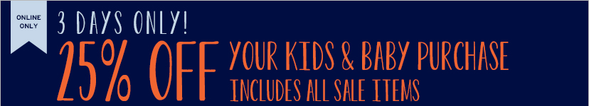 ONLINE ONLY | 3 DAYS ONLY! | 25% OFF YOUR KIDS & BABY PURCHASE | INCLUDES ALL SALE ITEMS