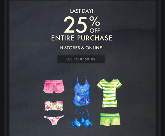 LAST DAY! 25% entire purchase in  stores & online*
