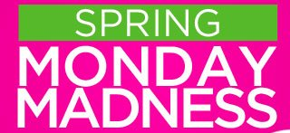 Spring Monday Madness! Shop All Day!