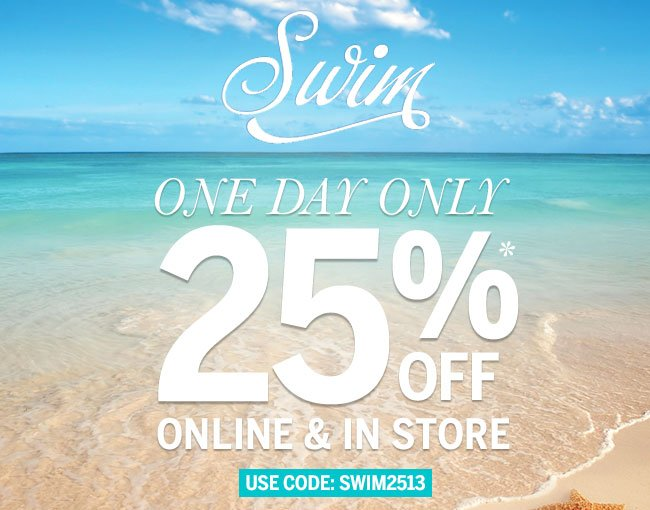 Swim One Day Only Sale! 25% off online and in store. Use code: SWIM2513