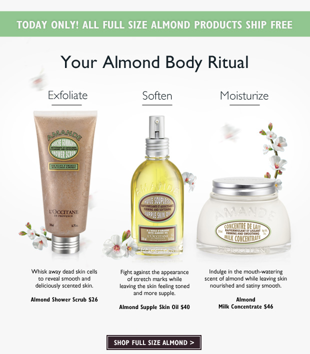 Exfoliate - Almond Shower Scrub $26.  Tone - Almond Supple Skin Oil $40.  Moisturize - Almond Milk Concentrate $46.