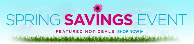 SPRING SAVINGS EVENT - FEATURED HOT DEALS | SHOP NOW