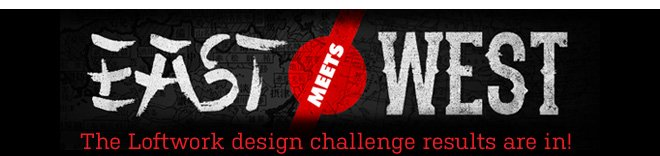 East Meets West - Loftwork design challenge results are in.