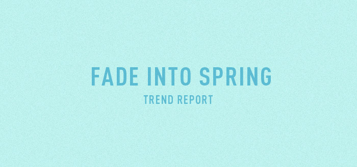 FADE INTO SPRING - Trend Report