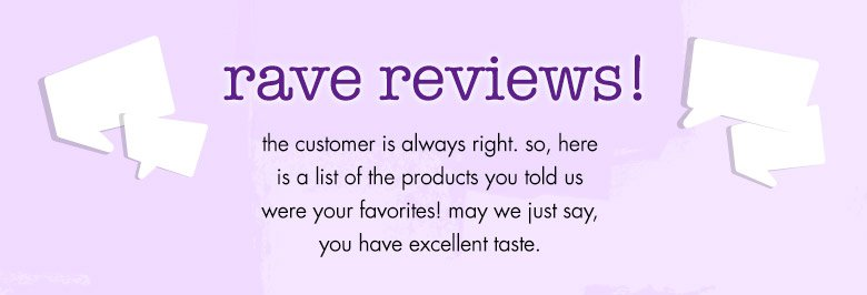rave reviews!  customer favorites featured!