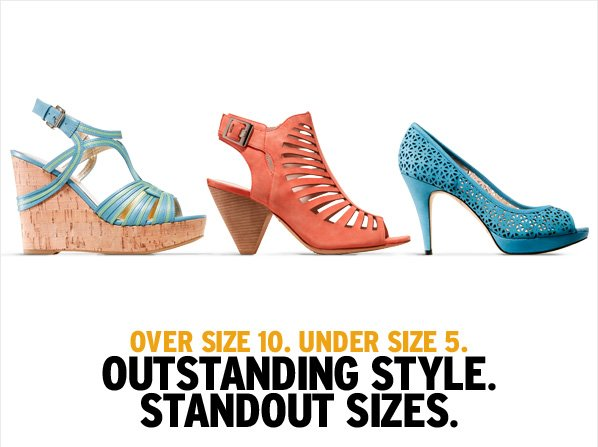 OVER SIZE 10. UNDER SIZE 5. OUTSTANDING STYLE. STANDOUT SIZES.