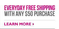Everyday Free Shipping with any $50 purchase -- Learn more