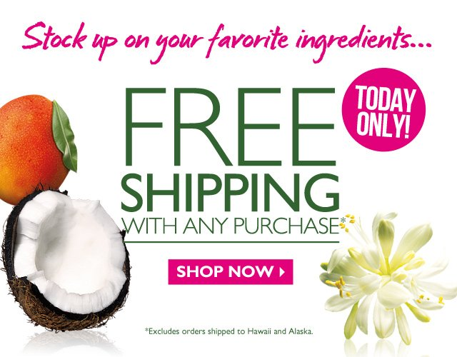 Stock up on your favorite ingredients… -- FREE SHIPPING WITH ANY PURCHASE* -- SHOP NOW