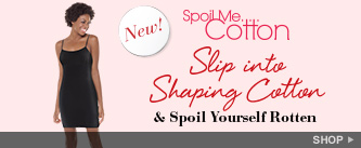 Spoil Me...Cotton. Slip into Shaping Cotton & Spoil Yourself Rotten! Shop.