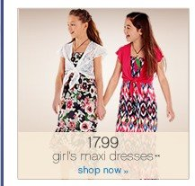 17.99 girl's maxi dresses**. Shop now.