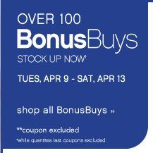 Over 100 Bonus Buys stock up now. TUES, APR 9 - SAT, APR 13. Shop all BonusBuys.