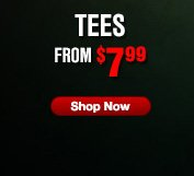 TEES FROM $7.99 | SHOP NOW
