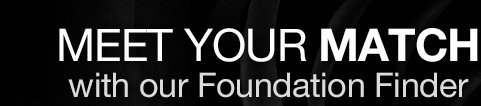 MEET YOUR MATCH with our Foundation Finder