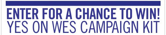 Enter for a chance to win. Yes on Wes campaign kit.