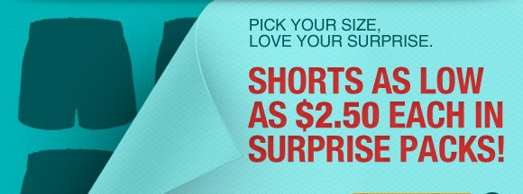 Shorts as low as $2.50 each in surprise packs!
