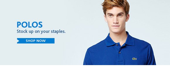 POLOS. Stock up on your staples. SHOP NOW