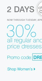 2 Days Online Only! 30% off all regular and sale price dresses! Promo code DRESS30OFF1 Shop Women's.