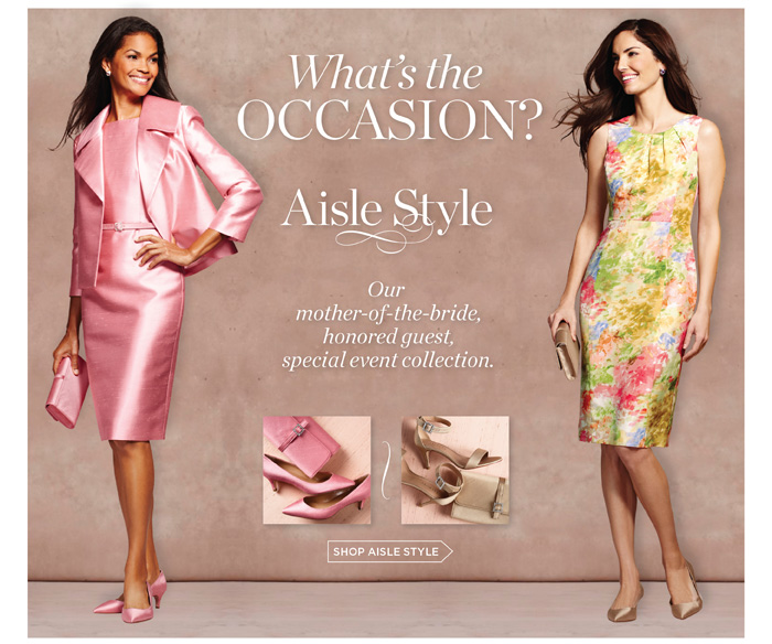 What's the occasion? Aisle Style. Our mother-of-the-bride, honored guest, special event collection.